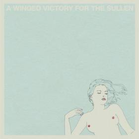 A Winged Victory for the Sullen /  A Winged Victory for the Sullen