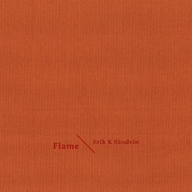 Erik K Skodvin /  Flame (limited edition)<img class='new_mark_img2' src='//img.shop-pro.jp/img/new/icons20.gif' style='border:none;display:inline;margin:0px;padding:0px;width:auto;' />
