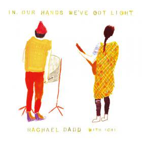 Rachael Dadd with ICHI /  In Our Hands We've Got Light[10