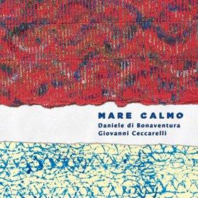 Daniele di Bonaventura & Giovvani Ceccarelli /  MARE CALMO