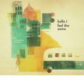 The Innocence Mission /  Hello I Feel the Same