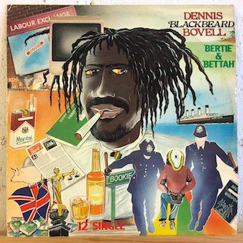 Dennis 'Blackbeard' Bovell / Bertie - Bettah 12