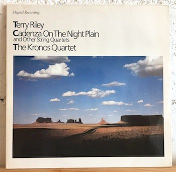Terry Riley, The Kronos Quartet / Cadenza On The Night Plain And Other String Quartets