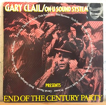 Gary Clail & On-U Sound System / End Of The Century Party