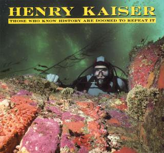 HENRY KAISER/THOSE WHO KNOW HISTORY ARE DOOMED TO REPEAT IT(USED LP)