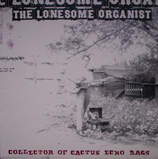 THE LONESOME ORGANIST / COLLECTOR OF CACTUS ECHO BAGS (USED LP)
